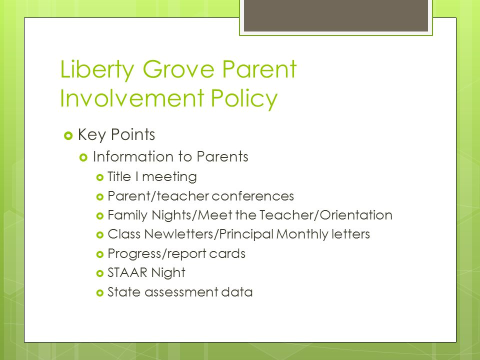 Liberty Grove Parent Involvement Policy  Key Points  Information to Parents  Title I meeting  Parent/teacher conferences  Family Nights/Meet the