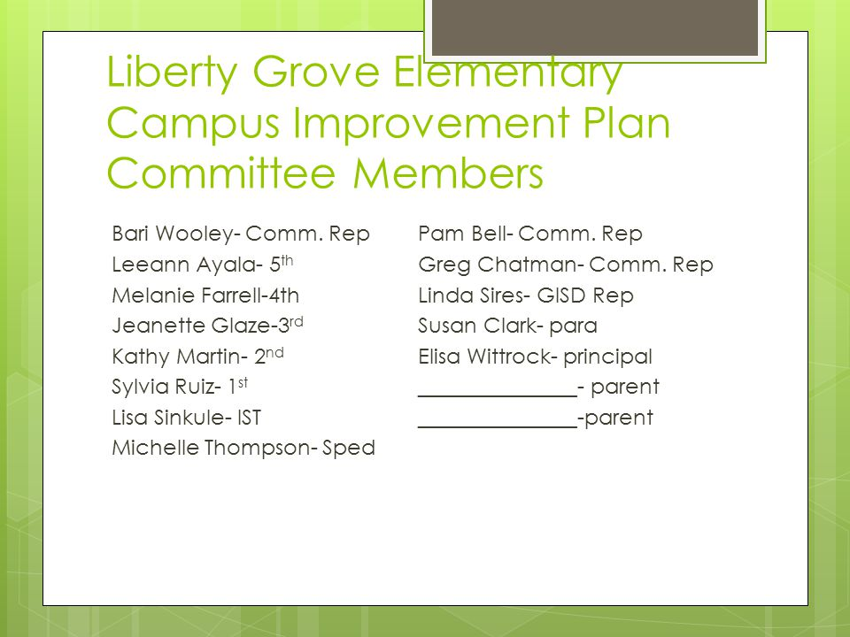Liberty Grove Elementary Campus Improvement Plan Committee Members Bari Wooley- Comm. Rep Leeann Ayala- 5 th Melanie Farrell-4th Jeanette Glaze-3 rd K
