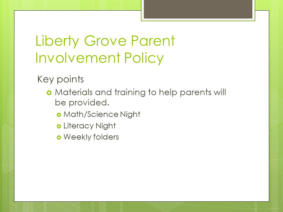 Liberty Grove Parent Involvement Policy Key points  Materials and training to help parents will be provided.  Math/Science Night  Literacy Night 