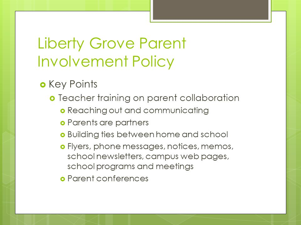 Liberty Grove Parent Involvement Policy  Key Points  Teacher training on parent collaboration  Reaching out and communicating  Parents are partner