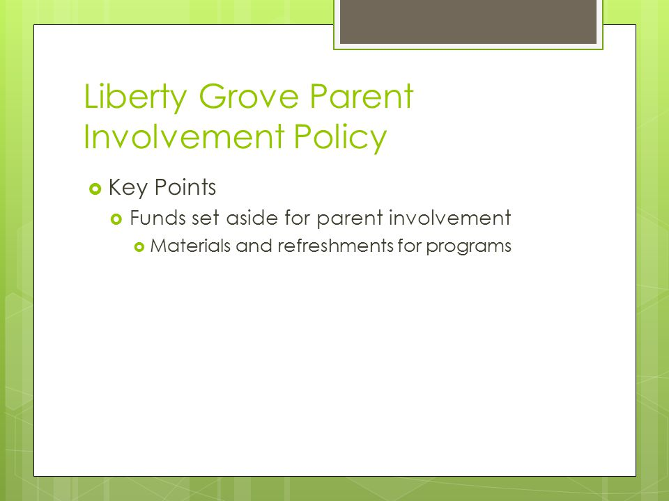 Liberty Grove Parent Involvement Policy  Key Points  Funds set aside for parent involvement  Materials and refreshments for programs