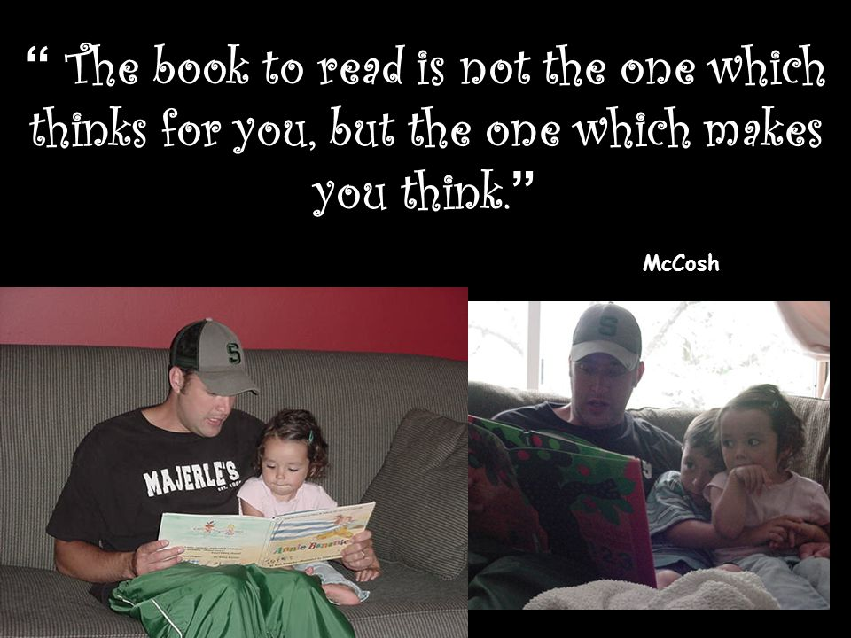""""""" The book to read is not the one which thinks for you, but the one which makes you think. """" McCosh"""
