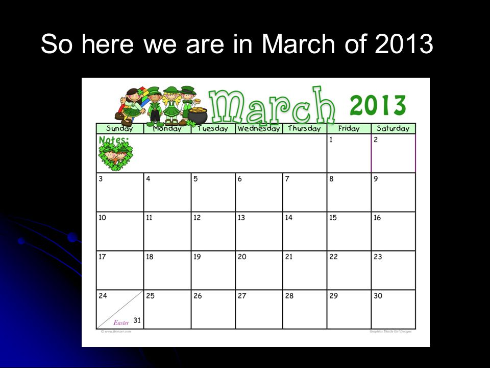 So here we are in March of 2013
