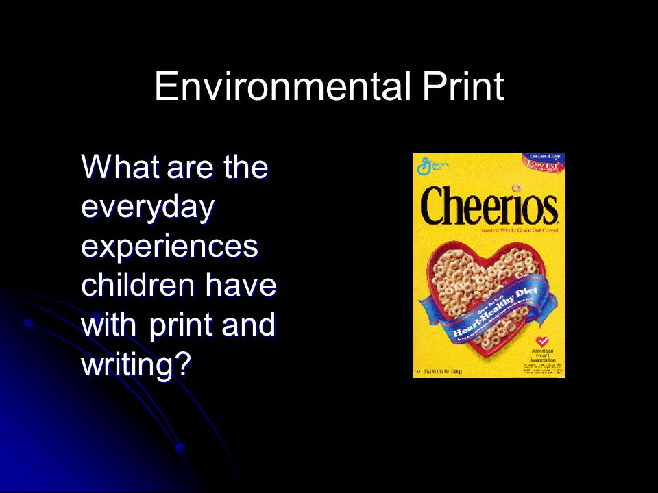 Environmental Print What are the everyday experiences children have with print and writing?