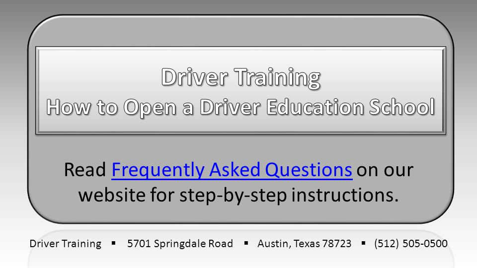 Read Frequently Asked Questions on our website for step-by-step instructions.Frequently Asked Questions Driver Training  5701 Springdale Road  Austi