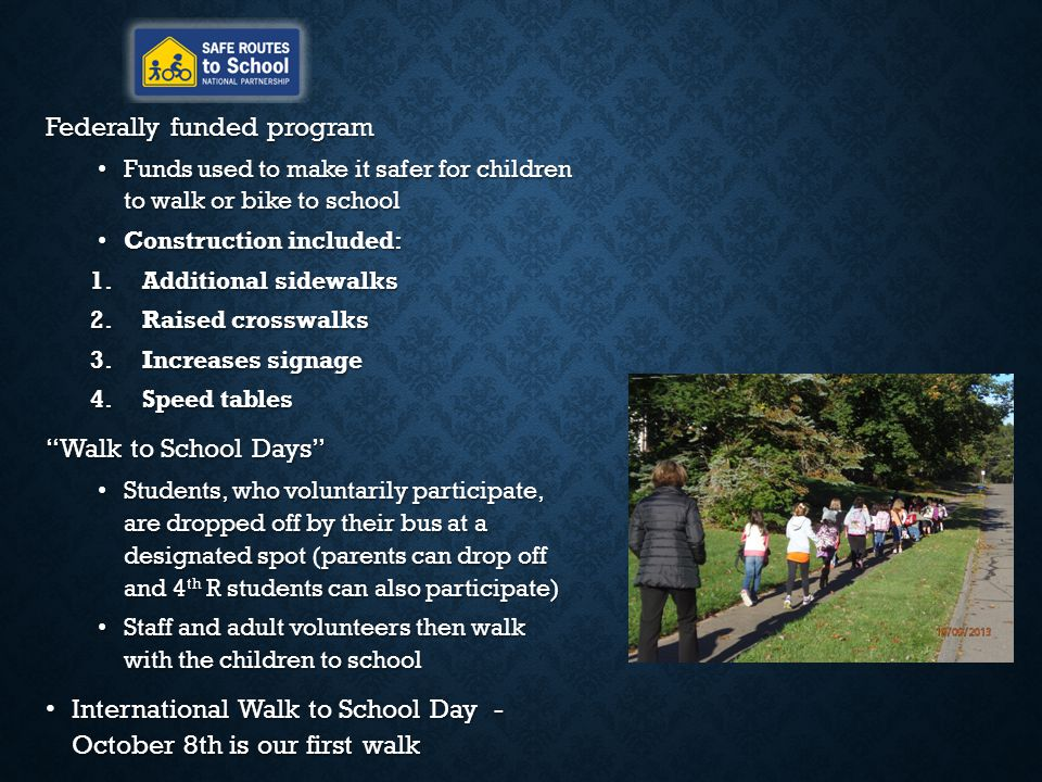 Federally funded program Funds used to make it safer for children to walk or bike to school Funds used to make it safer for children to walk or bike t