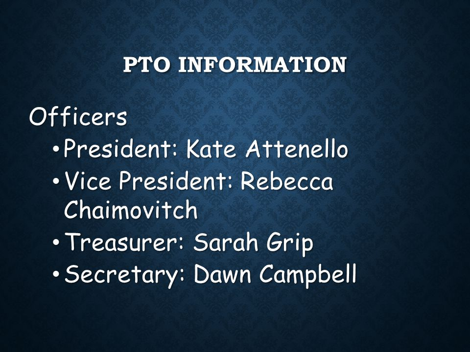 PTO INFORMATION Officers President: Kate Attenello President: Kate Attenello Vice President: Rebecca Chaimovitch Vice President: Rebecca Chaimovitch T