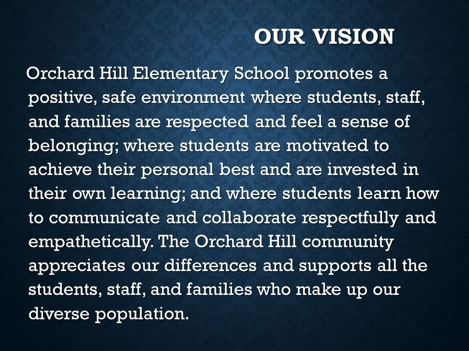 OUR VISION Orchard Hill Elementary School promotes a positive, safe environment where students, staff, and families are respected and feel a sense of