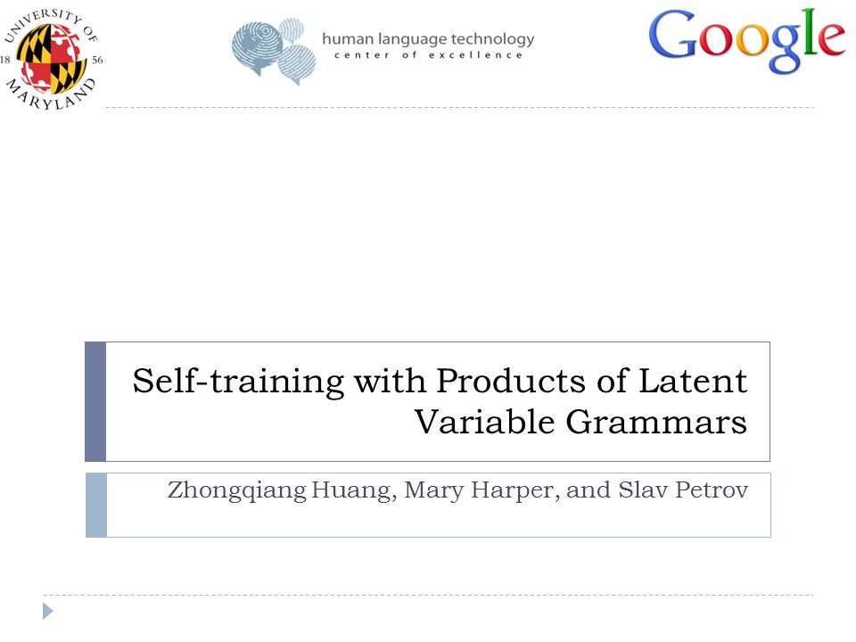 Self-training with Products of Latent Variable Grammars Zhongqiang Huang, Mary Harper, and Slav Petrov