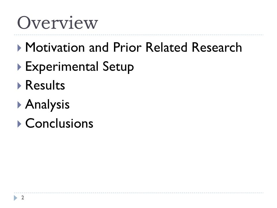Overview  Motivation and Prior Related Research  Experimental Setup  Results  Analysis  Conclusions 2