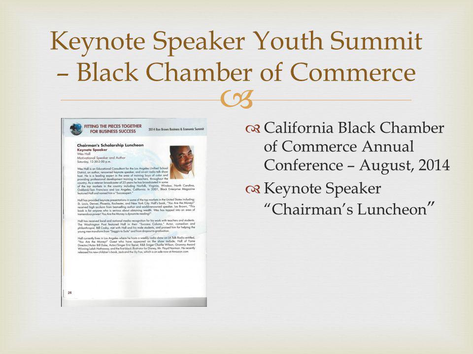  Keynote Speaker Youth Summit – Black Chamber of Commerce  California Black Chamber of Commerce Annual Conference – August, 2014  Keynote Speaker Chairman's Luncheon
