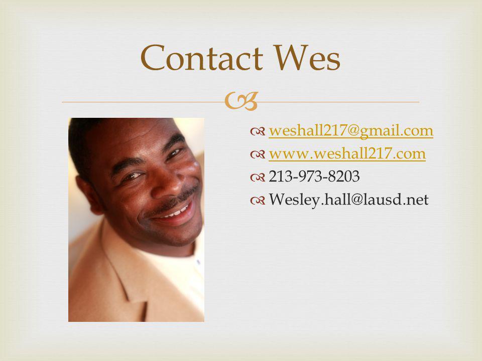  Contact Wes  weshall217@gmail.com weshall217@gmail.com  www.weshall217.com www.weshall217.com  213-973-8203  Wesley.hall@lausd.net