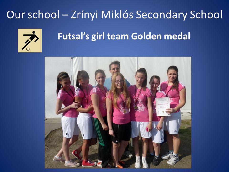 Our school – Zrínyi Miklós Secondary School Futsal's girl team Golden medal