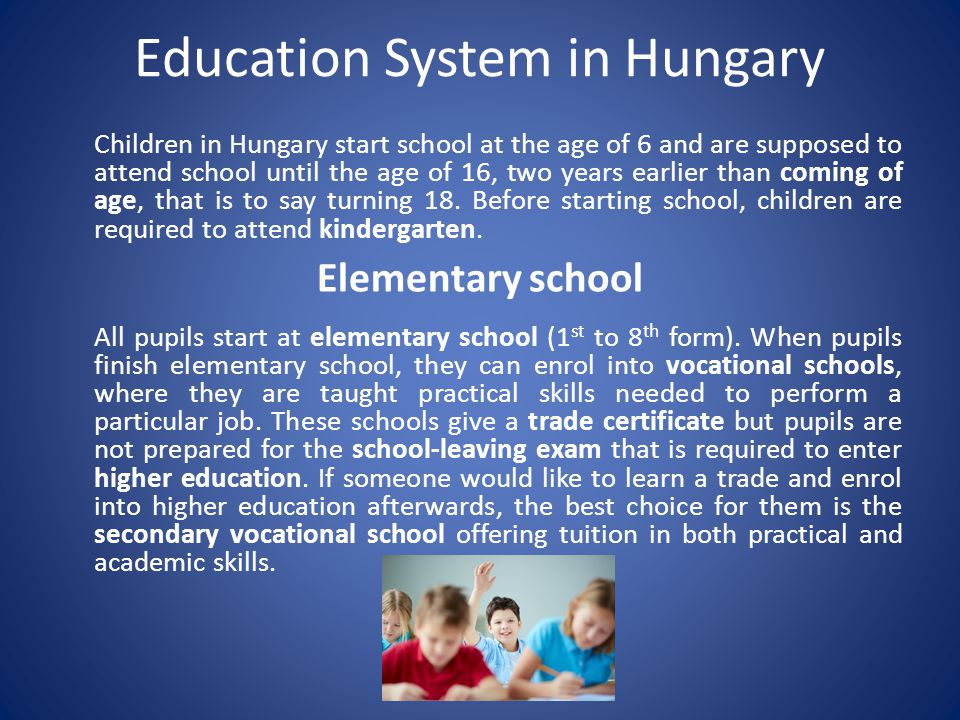 Education System in Hungary Secondary schools 1/ General secondary school Most pupils who plan to continue their studies in higher education pursue their secondary education in a general secondary school, which provides general education and concludes with the so-called Matura examination.