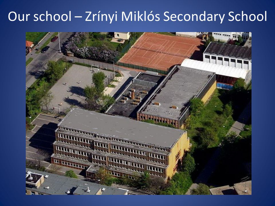 Our school – Zrínyi Miklós Secondary School
