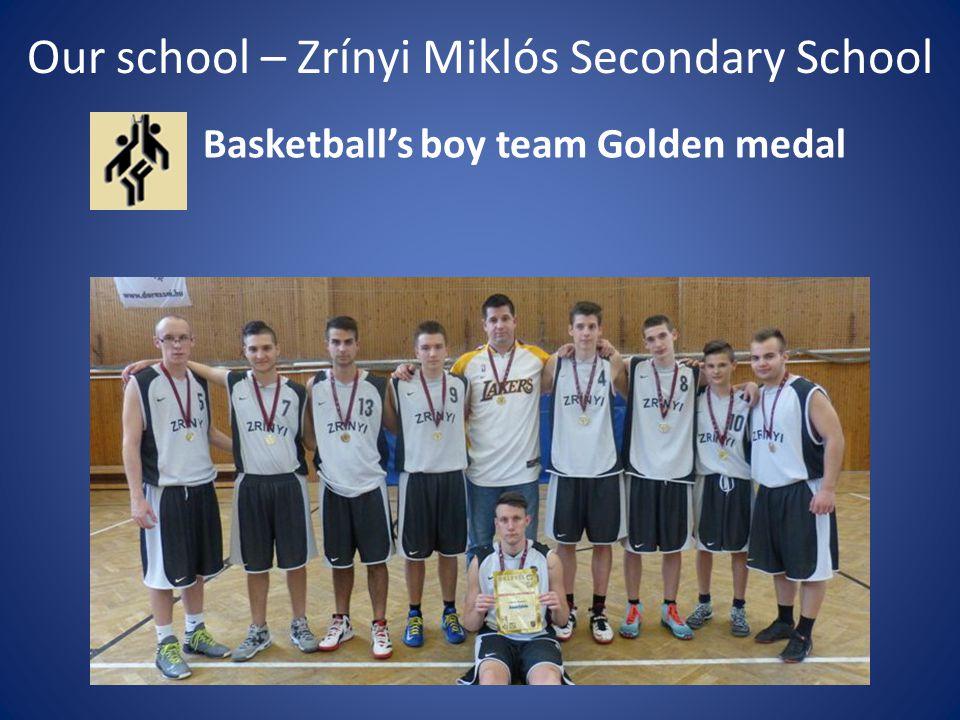 Our school – Zrínyi Miklós Secondary School Basketball's boy team Golden medal
