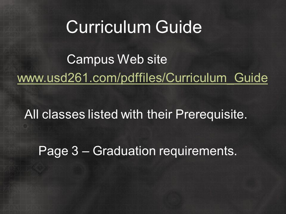 Curriculum Guide Campus Web site www.usd261.com/pdffiles/Curriculum_Guide All classes listed with their Prerequisite. Page 3 – Graduation requirements