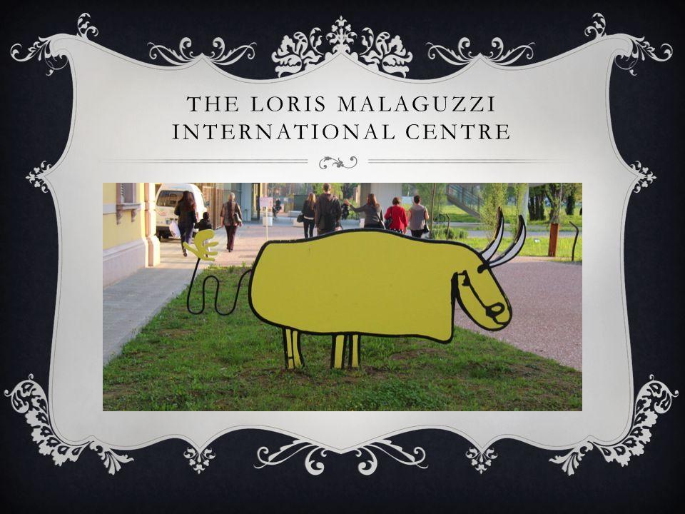THE LORIS MALAGUZZI INTERNATIONAL CENTRE