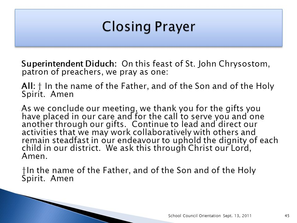 Superintendent Diduch: On this feast of St. John Chrysostom, patron of preachers, we pray as one: All: † In the name of the Father, and of the Son and