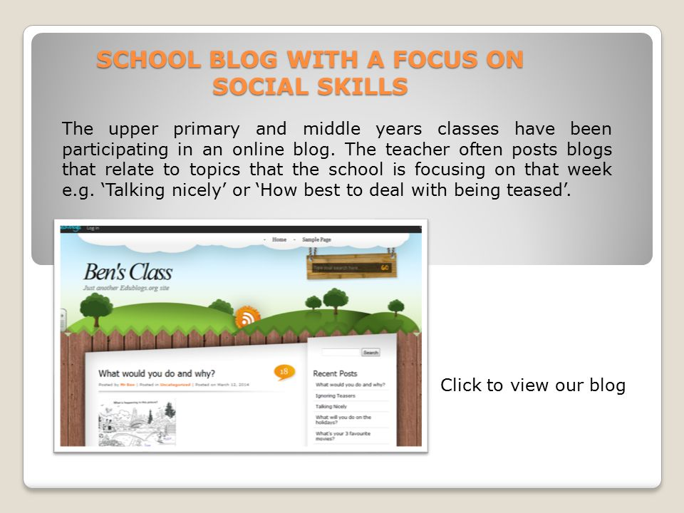 The upper primary and middle years classes have been participating in an online blog. The teacher often posts blogs that relate to topics that the sch