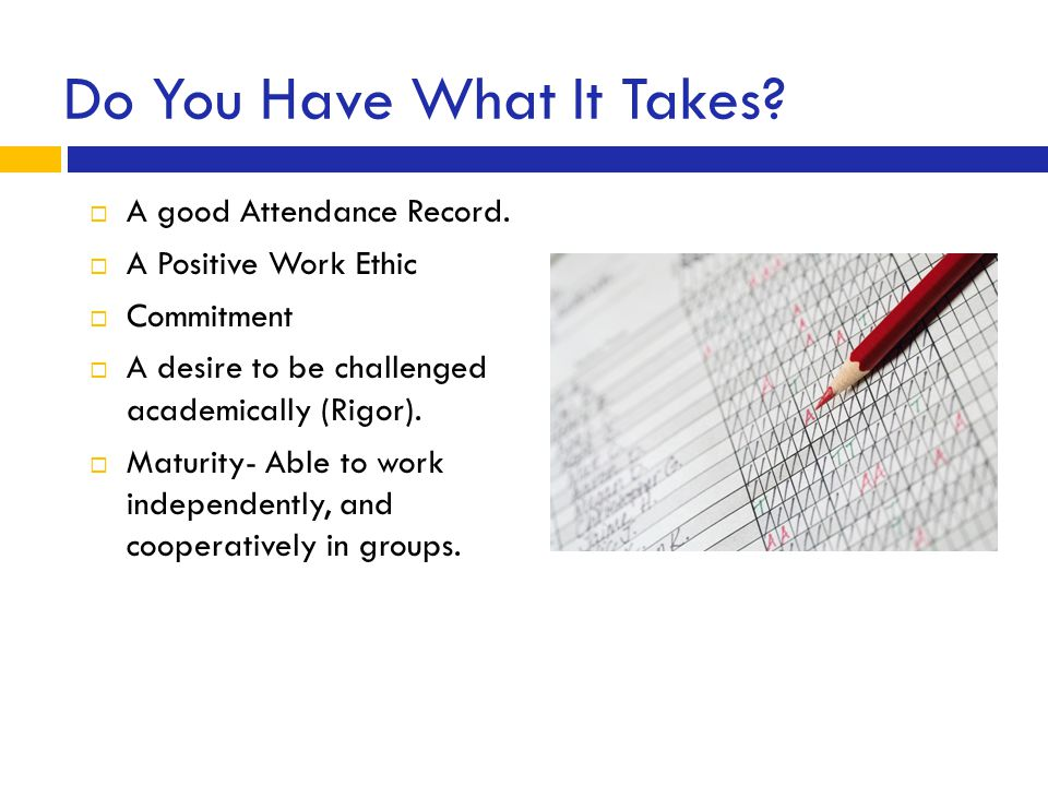 Do You Have What It Takes. A good Attendance Record.