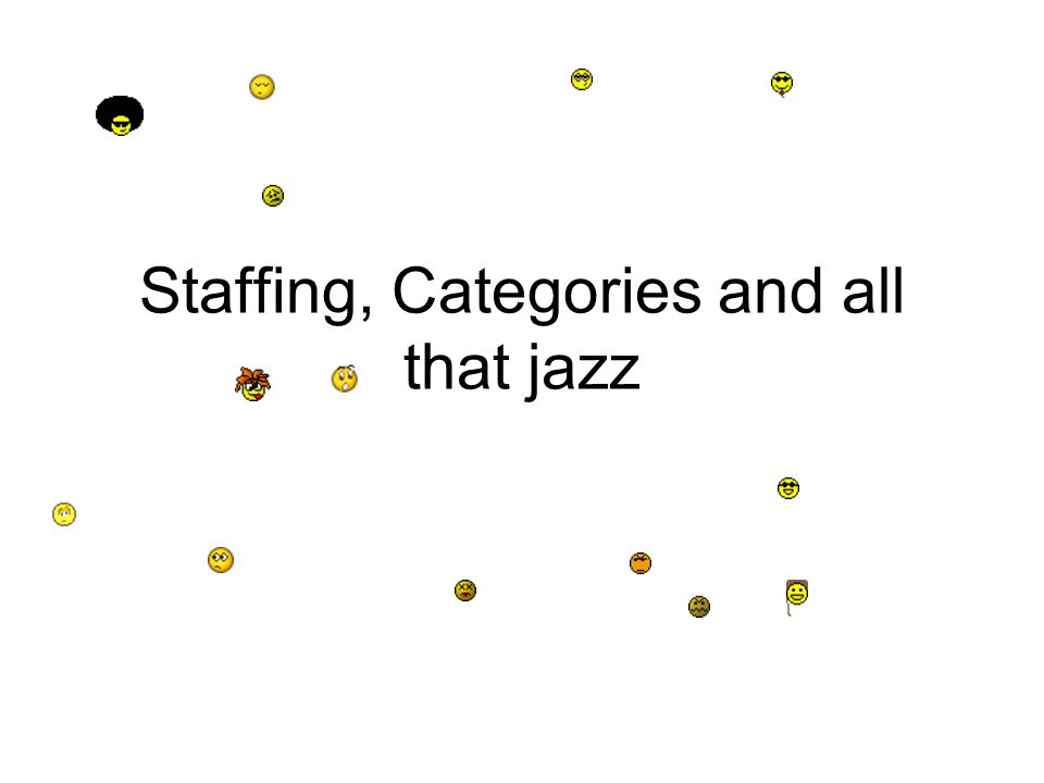 Staffing, Categories and all that jazz