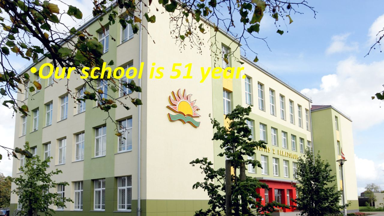 Our school is 51 year.