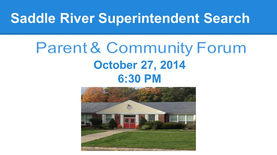 Saddle River Superintendent Search October 27, 2014 6:30 PM