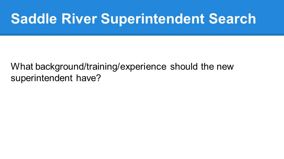 Saddle River Superintendent Search What background/training/experience should the new superintendent have?