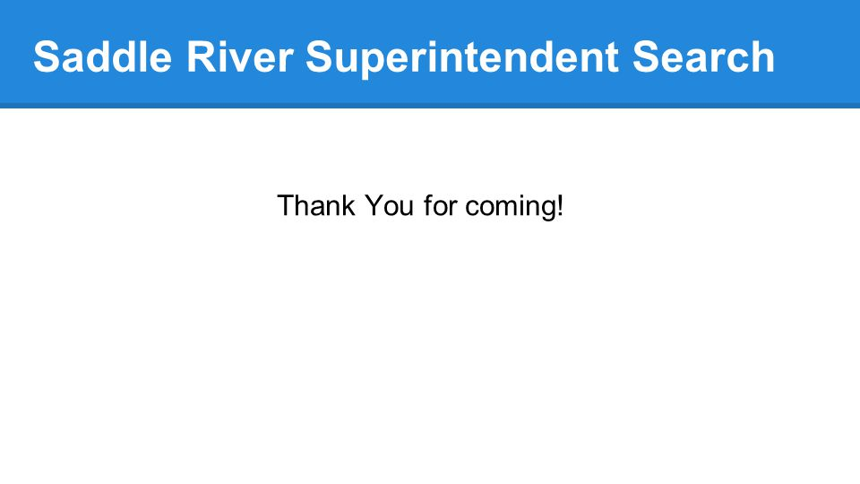Saddle River Superintendent Search Thank You for coming!