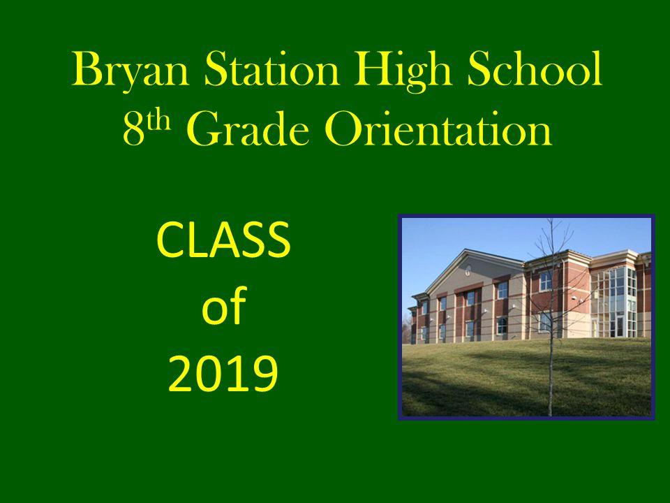 Bryan Station High School 8 th Grade Orientation CLASS of 2019