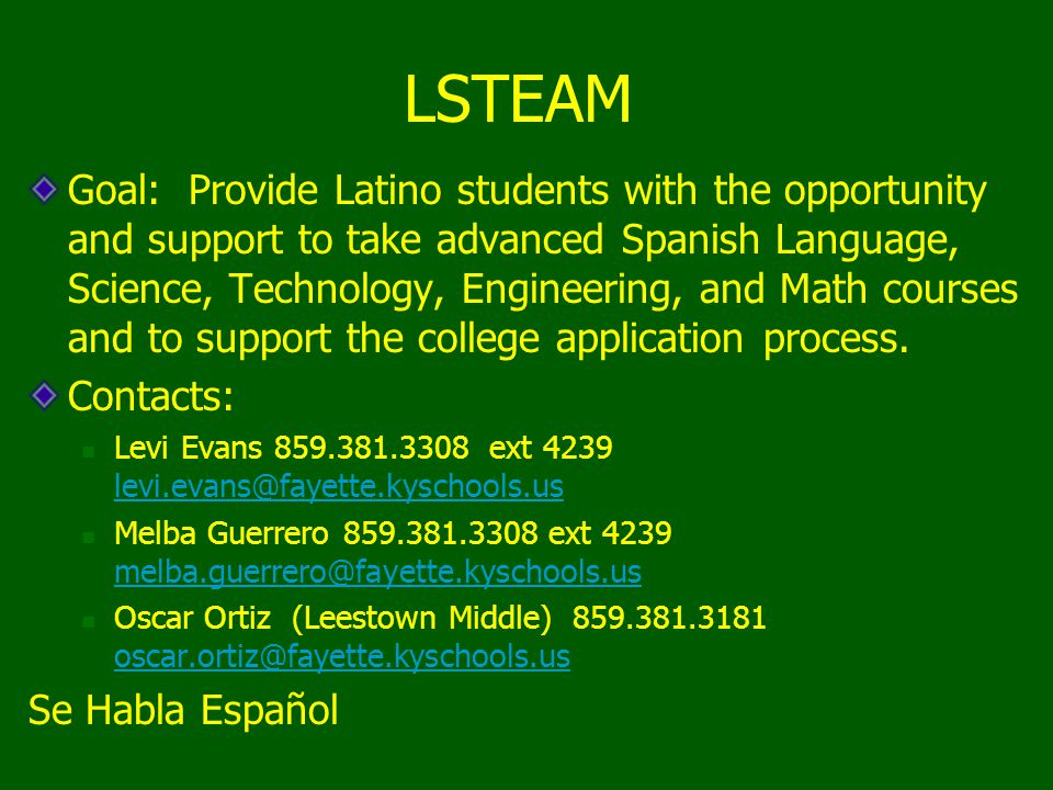 LSTEAM Goal: Provide Latino students with the opportunity and support to take advanced Spanish Language, Science, Technology, Engineering, and Math courses and to support the college application process.