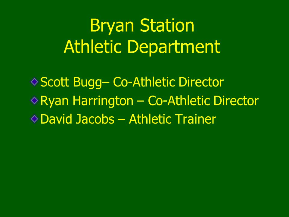 Bryan Station Athletic Department Scott Bugg– Co-Athletic Director Ryan Harrington – Co-Athletic Director David Jacobs – Athletic Trainer