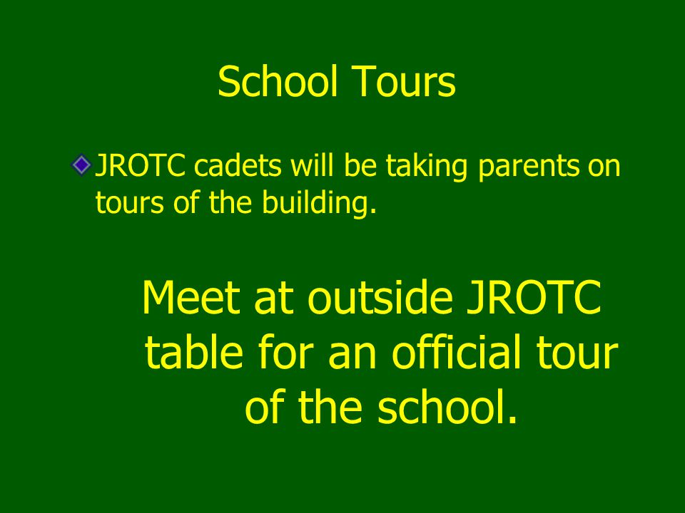 School Tours JROTC cadets will be taking parents on tours of the building.
