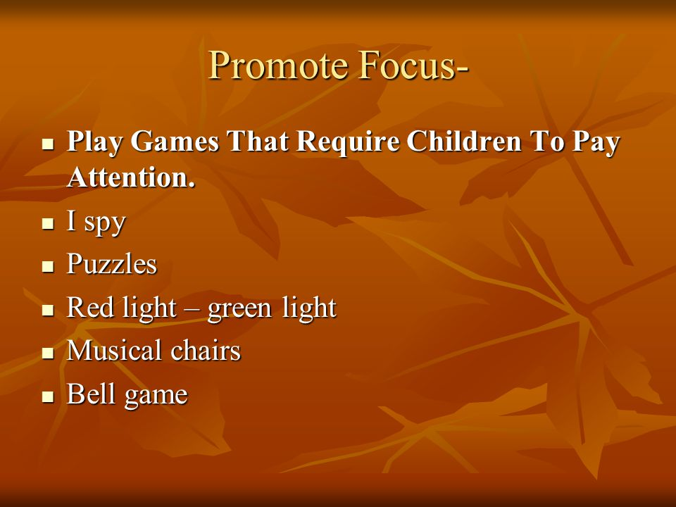 Promote Focus- Play Games That Require Children To Pay Attention.