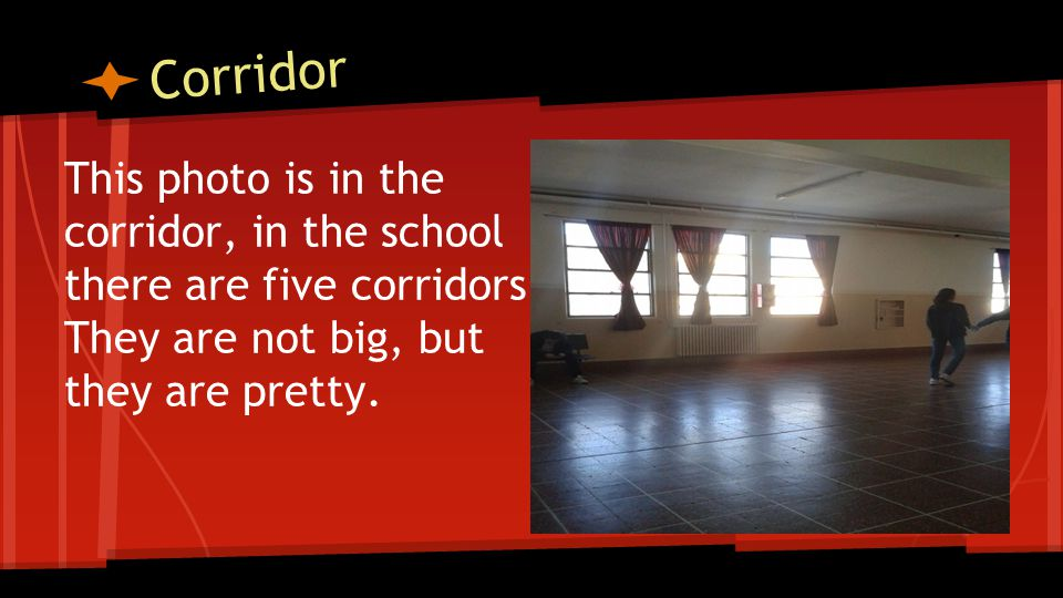 Corridor This photo is in the corridor, in the school there are five corridors.