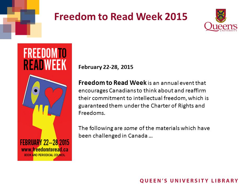 Freedom to Read Week 2015 February 22-28, 2015 Freedom to Read Week is an annual event that encourages Canadians to think about and reaffirm their com