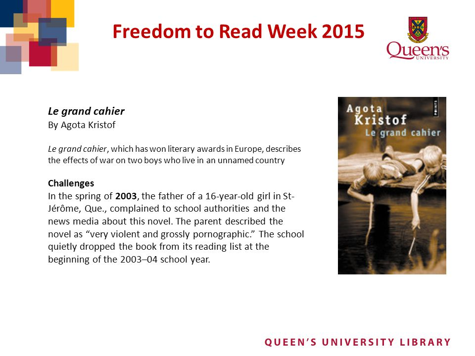 Freedom to Read Week 2015 Le grand cahier By Agota Kristof Le grand cahier, which has won literary awards in Europe, describes the effects of war on t