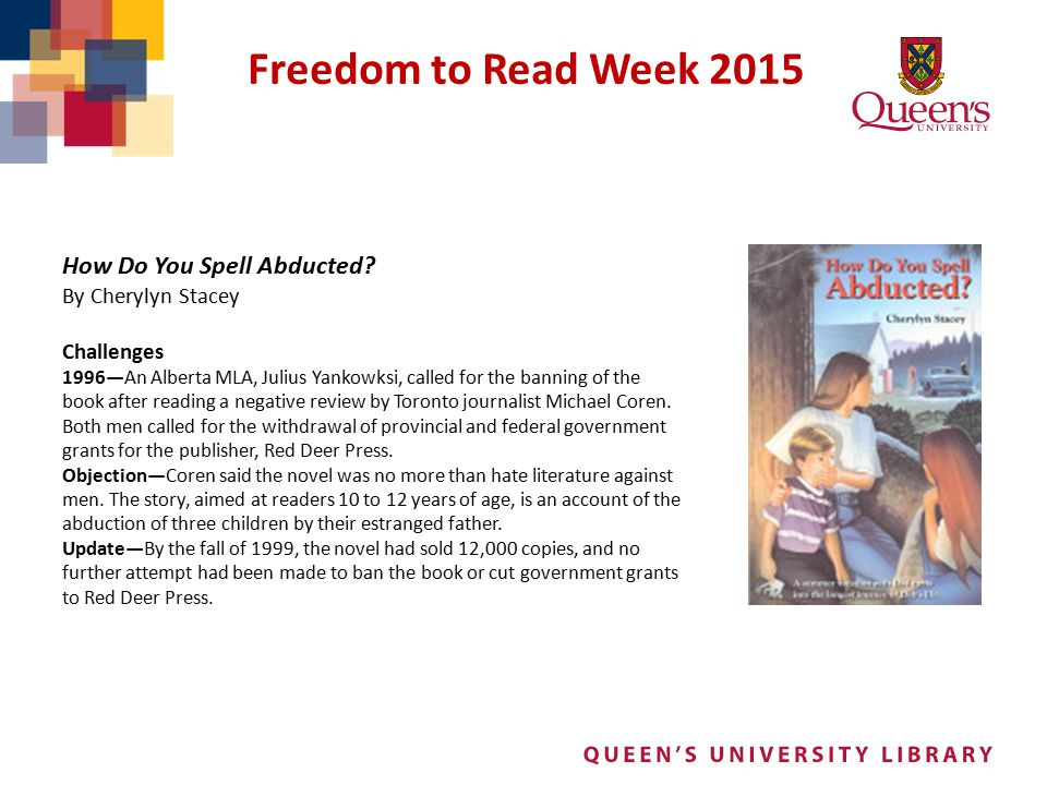 Freedom to Read Week 2015 How Do You Spell Abducted? By Cherylyn Stacey Challenges 1996—An Alberta MLA, Julius Yankowksi, called for the banning of th