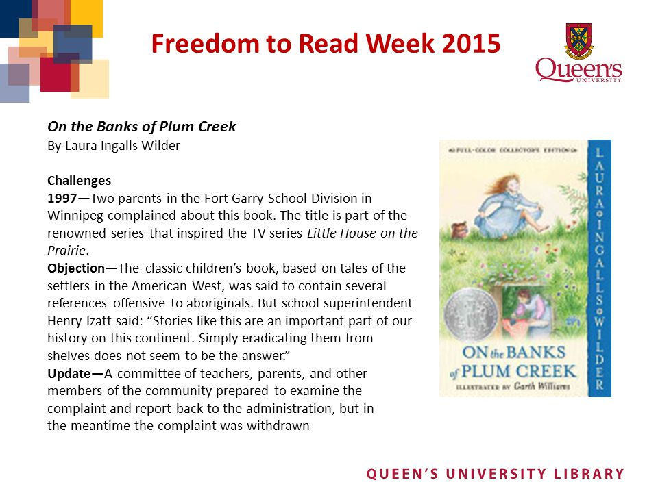 Freedom to Read Week 2015 On the Banks of Plum Creek By Laura Ingalls Wilder Challenges 1997—Two parents in the Fort Garry School Division in Winnipeg