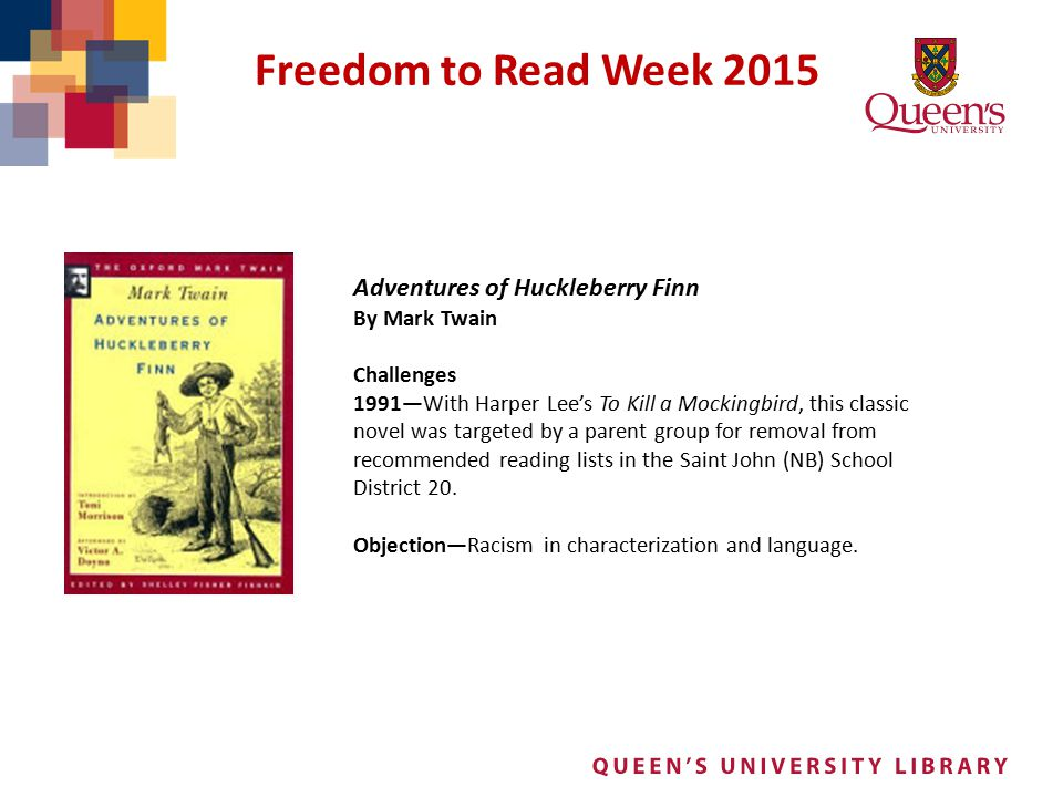 Freedom to Read Week 2015 Adventures of Huckleberry Finn By Mark Twain Challenges 1991—With Harper Lee's To Kill a Mockingbird, this classic novel was