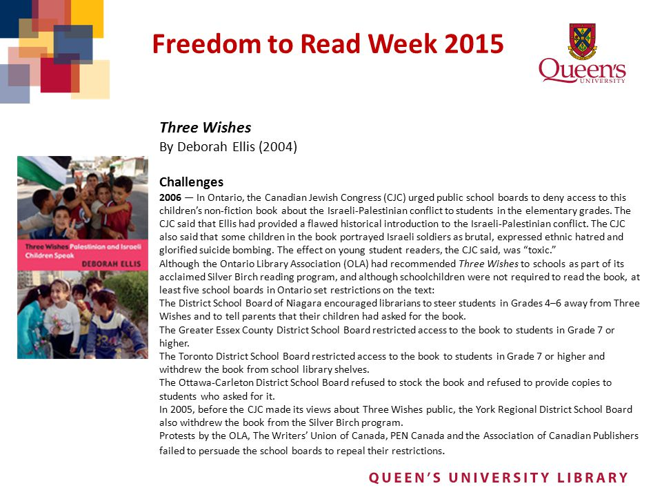 Freedom to Read Week 2015 Three Wishes By Deborah Ellis (2004) Challenges 2006 — In Ontario, the Canadian Jewish Congress (CJC) urged public school bo