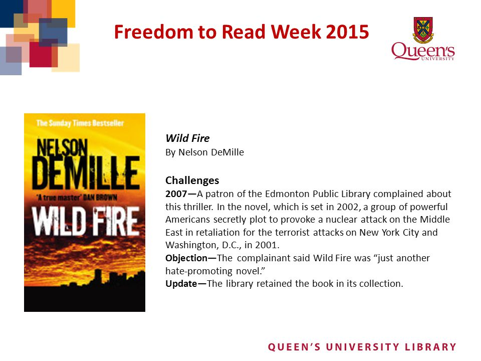 Freedom to Read Week 2015 Wild Fire By Nelson DeMille Challenges 2007—A patron of the Edmonton Public Library complained about this thriller. In the n