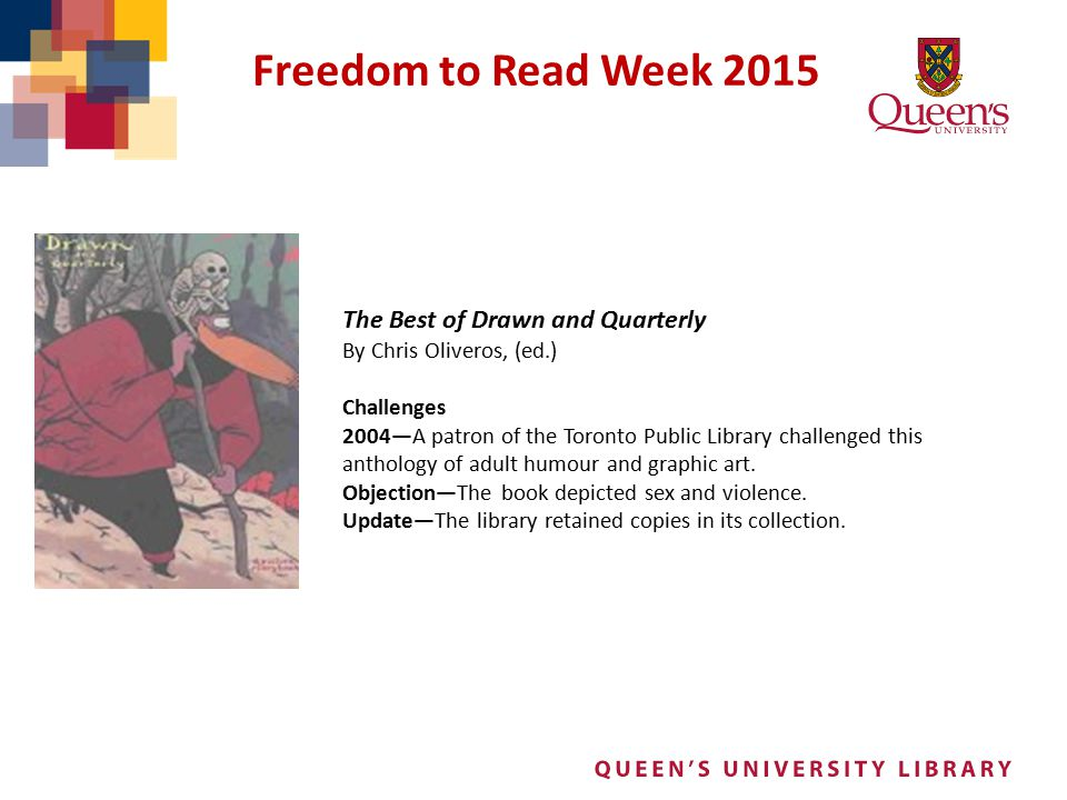 Freedom to Read Week 2015 The Best of Drawn and Quarterly By Chris Oliveros, (ed.) Challenges 2004—A patron of the Toronto Public Library challenged t