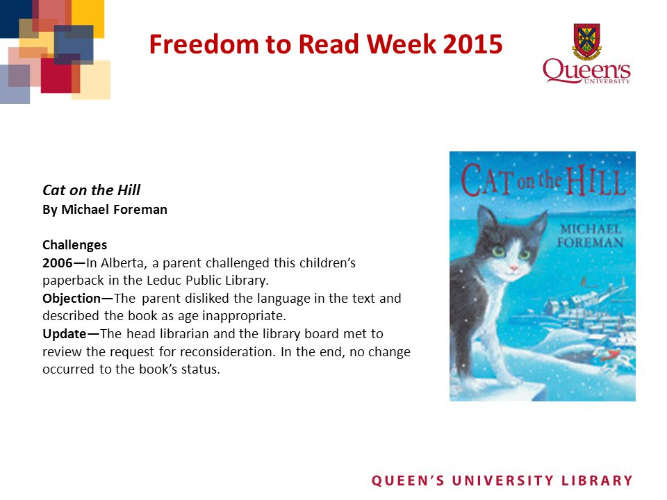 Freedom to Read Week 2015 Cat on the Hill By Michael Foreman Challenges 2006—In Alberta, a parent challenged this children's paperback in the Leduc Pu