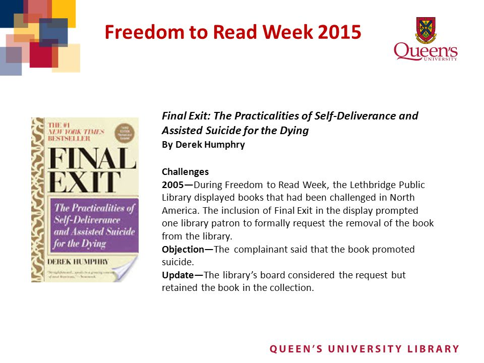 Freedom to Read Week 2015 Final Exit: The Practicalities of Self-Deliverance and Assisted Suicide for the Dying By Derek Humphry Challenges 2005—Durin