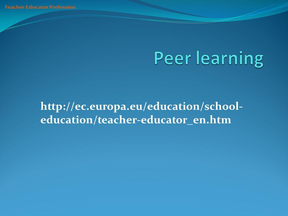 http://ec.europa.eu/education/school- education/teacher-educator_en.htm Teacher Educator Profession