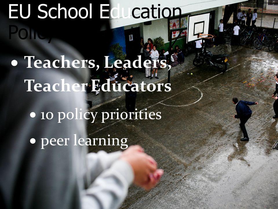 EU School Education Policy  Teachers, Leaders, Teacher Educators  10 policy priorities  peer learning