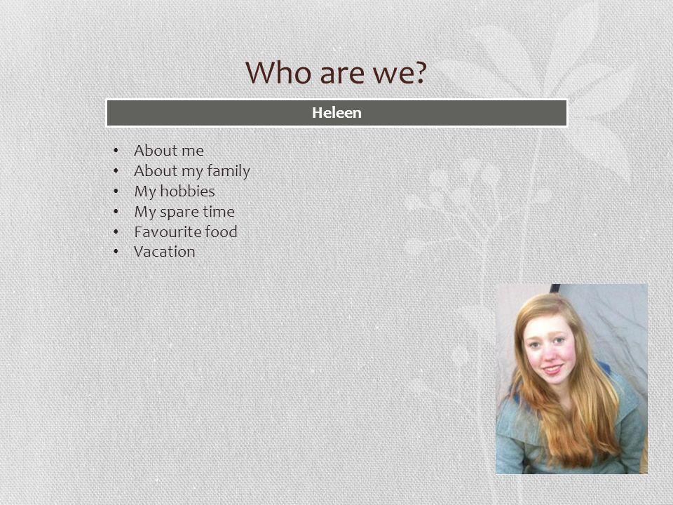 Who are we? Merel About me About my family Boarding school My hobby Favourite food/addiction