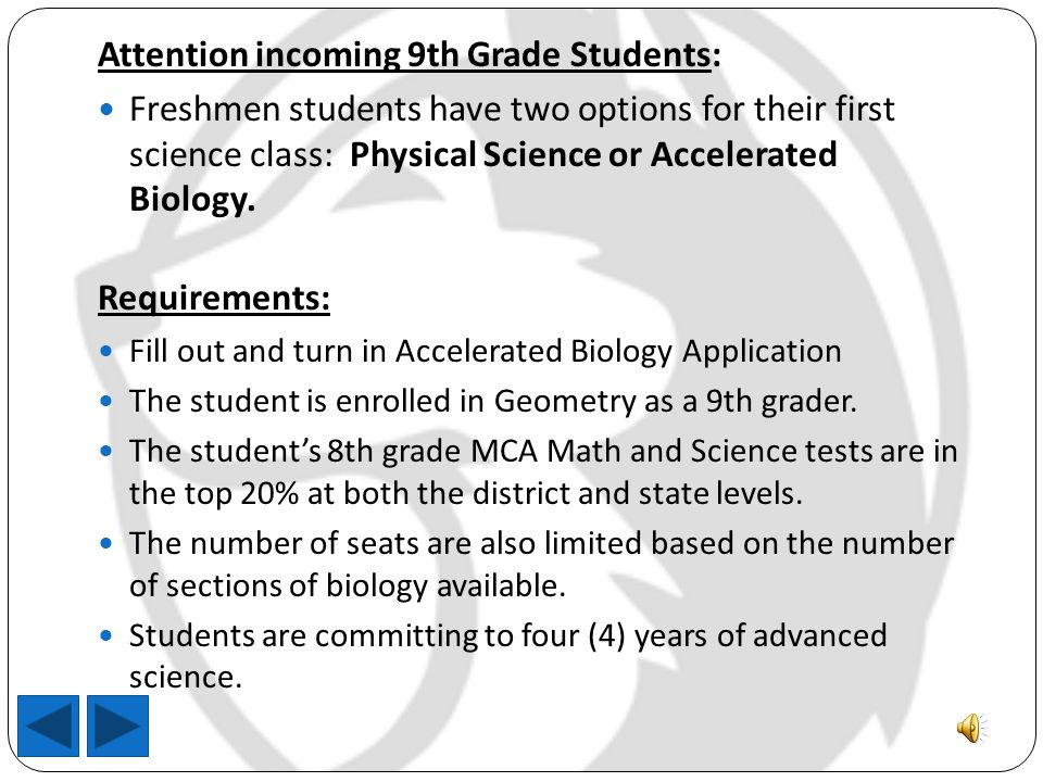 Attention incoming 9th Grade Students: Freshmen students have two options for their first science class: Physical Science or Accelerated Biology.